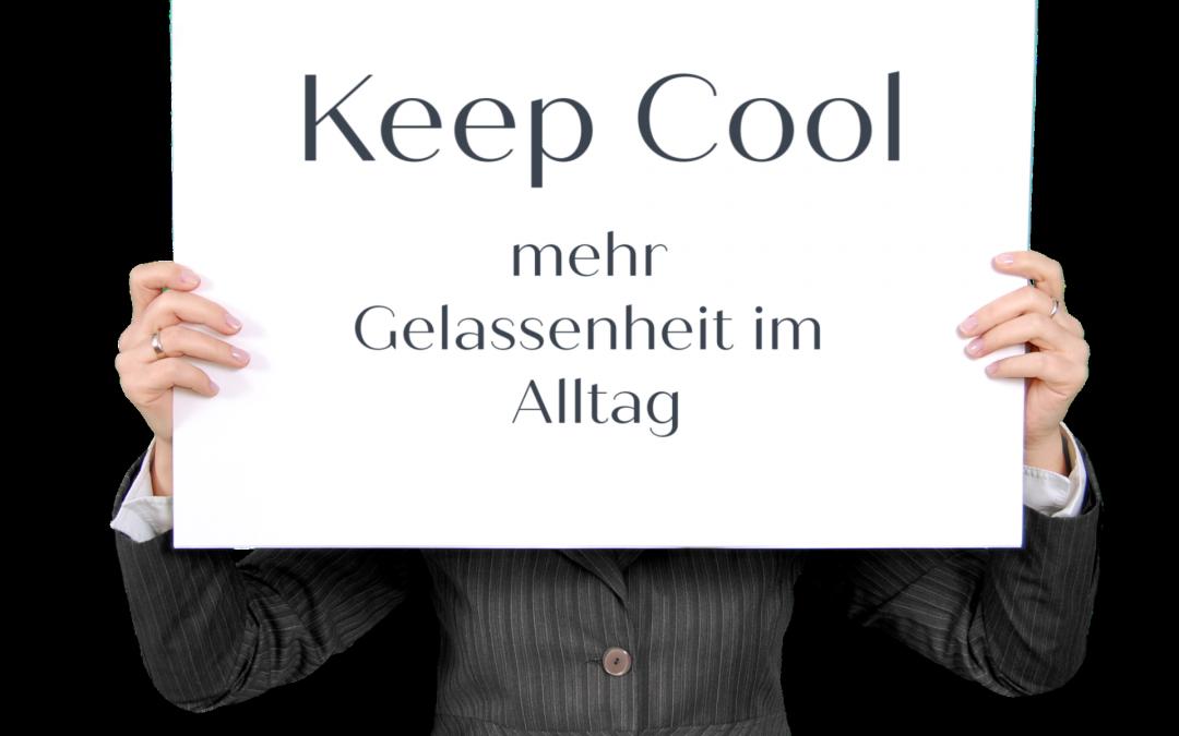 Keep Cool – mehr Gelassenheit im Alltag